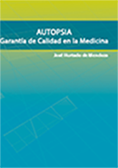 Autopsia. Garantía de calidad en la medicina. Dr Cs. José Hurtado de Mendoza Amat